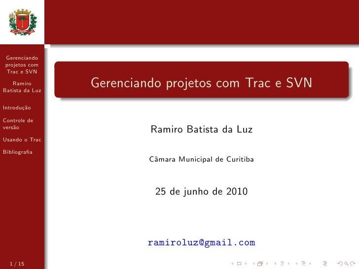 Gerenciando projetos com Trac e SVN     Ramiro Batista da Luz                  Gerenciando projetos com Trac e SVN Introdu...
