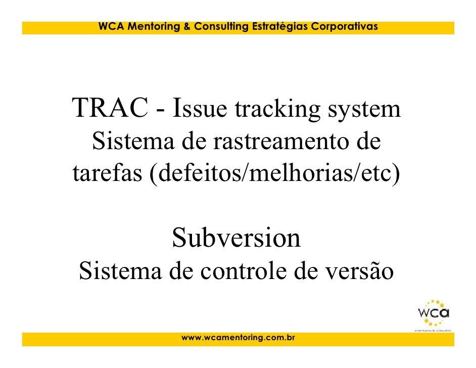 WCA Mentoring & Consulting Estratégias Corporativas     TRAC - Issue tracking system   Sistema de rastreamento de tarefas ...