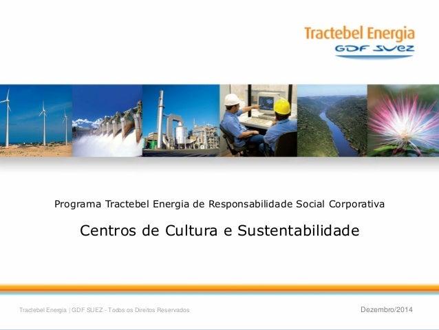 1  Tractebel Energia | GDF SUEZ - Todos os Direitos Reservados  Dezembro/2014  Programa Tractebel Energia de Responsabilid...