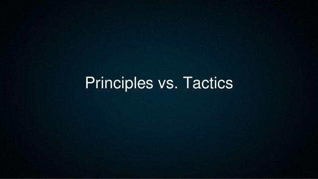 Principles vs. Tactics