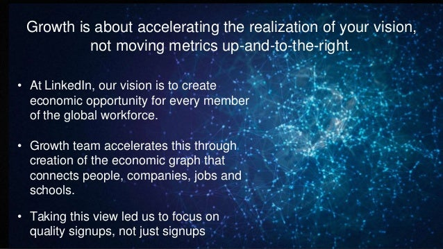 Growth is about accelerating the realization of your vision, not moving metrics up-and-to-the-right. • At LinkedIn, our vi...