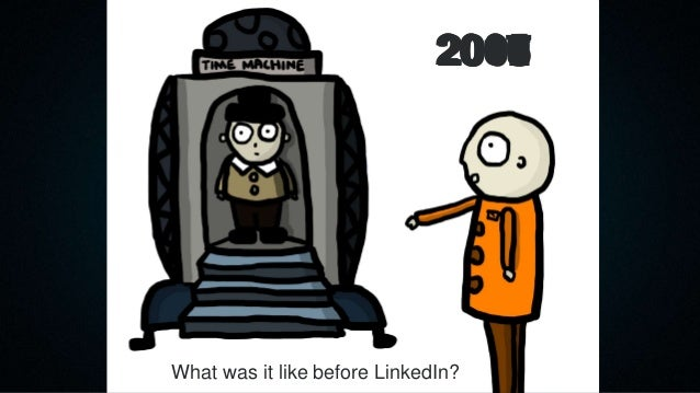 201720162015201420132012201120102009200820072006200520042003 What was it like before LinkedIn?