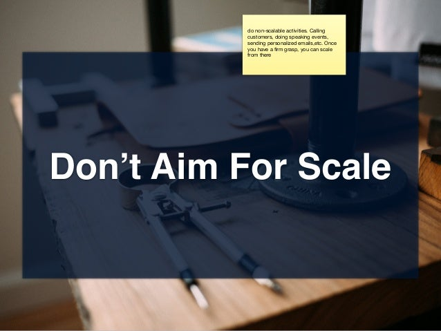 Don't Aim For Scale do non-scalable activities. Calling customers, doing speaking events, sending personalized emails,etc....