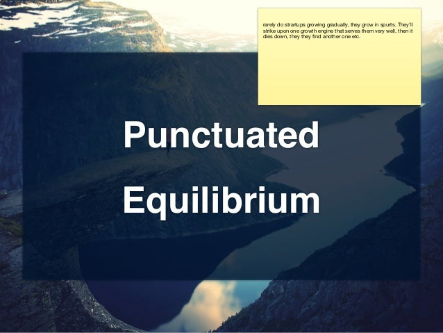 Punctuated Equilibrium rarely do strartups growing gradually, they grow in spurts. They'll strike upon one growth engine t...