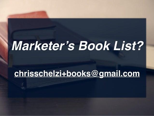 Marketer's Book List? chrisschelzi+books@gmail.com