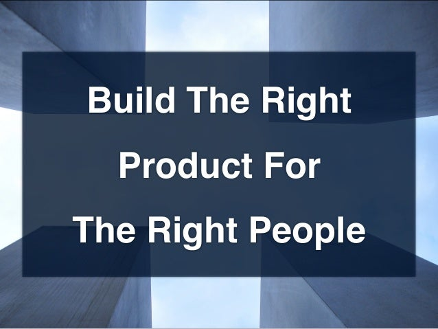 Build The Right Product For The Right People