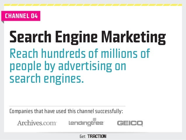 Search Engine Marketing  Reach hundreds of millions of  people by advertising on  search engines.  Companies that have use...