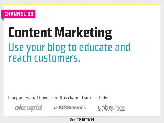 Content Marketing  Use your blog to educate and  reach customers.  Companies that have used this channel successfully:  Ge...