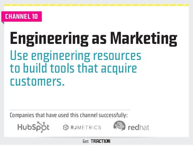 Engineering as Marketing  Use engineering resources  to build tools that acquire  customers.  Companies that have used thi...