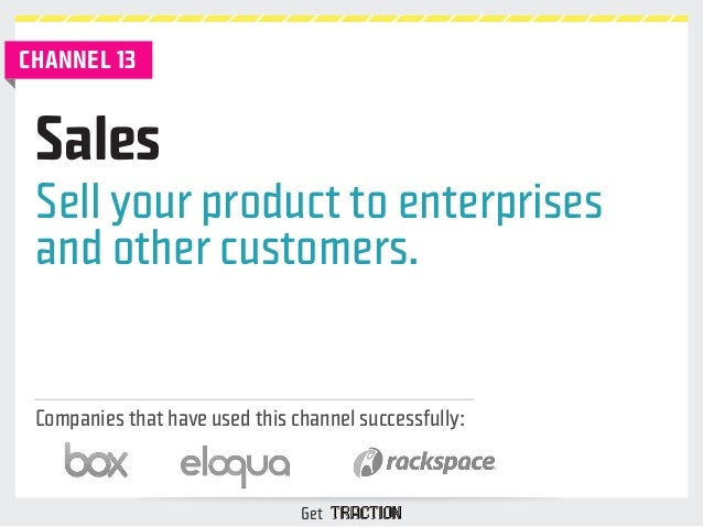 CHANNEL 13  Sell your product to enterprises  and other customers.  Companies that have used this channel successfully:  G...
