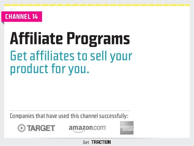 Affiliate Programs  Get affiliates to sell your  product for you.  Companies that have used this channel successfully:  Ge...