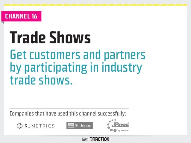 Trade Shows  Get customers and partners  by participating in industry  trade shows.  Companies that have used this channel...