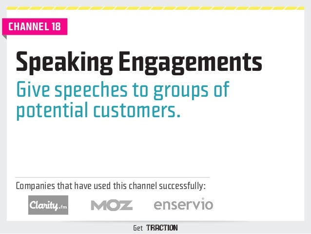 Speaking Engagements  Give speeches to groups of  potential customers.  Companies that have used this channel successfully...