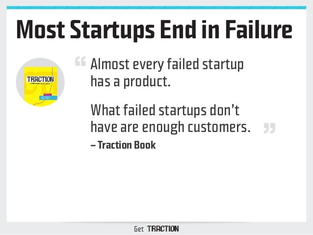 Most Startups End in Failure  Almost every failed startup  has a product.  What failed startups don't  have are enough cus...