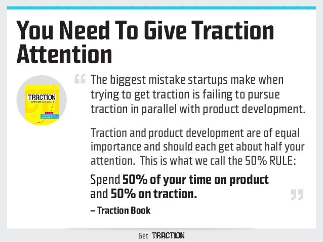 You Need To Give Traction  Attention  The biggest mistake startups make when  trying to get traction is failing to pursue ...