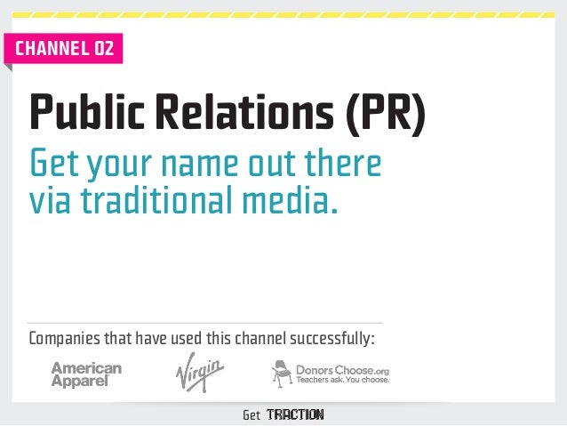 Public Relations (PR)  Get your name out there  via traditional media.  Companies that have used this channel successfully...