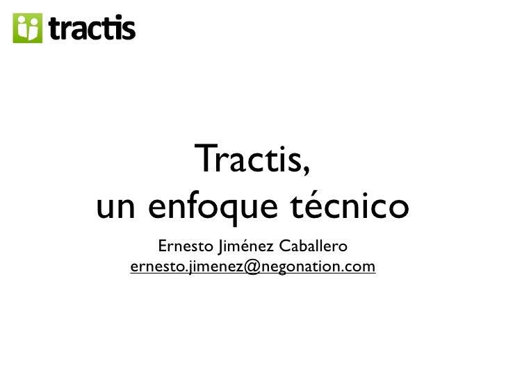 Tractis, un enfoque técnico     Ernesto Jiménez Caballero  ernesto.jimenez@negonation.com