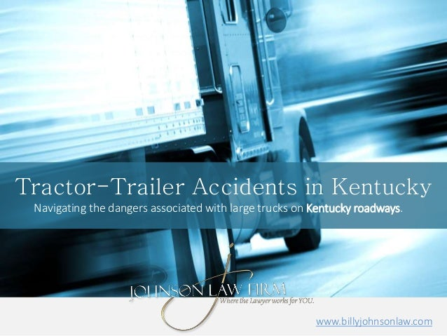 Tractor-Trailer Accidents in Kentucky Navigating the dangers associated with large trucks on Kentucky roadways. www.billyj...