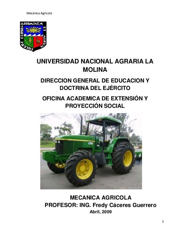 Mecánica Agrícola  UNIVERSIDAD NACIONAL AGRARIA LA MOLINA DIRECCION GENERAL DE EDUCACION Y DOCTRINA DEL EJÉRCITO OFICINA A...