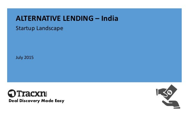 ALTERNATIVE LENDING – India Startup Landscape July 2015 Deal Discovery Made Easy