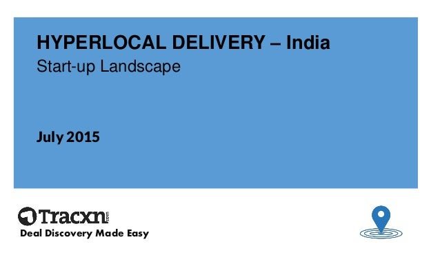 HYPERLOCAL DELIVERY – India Start-up Landscape July 2015 Deal Discovery Made Easy