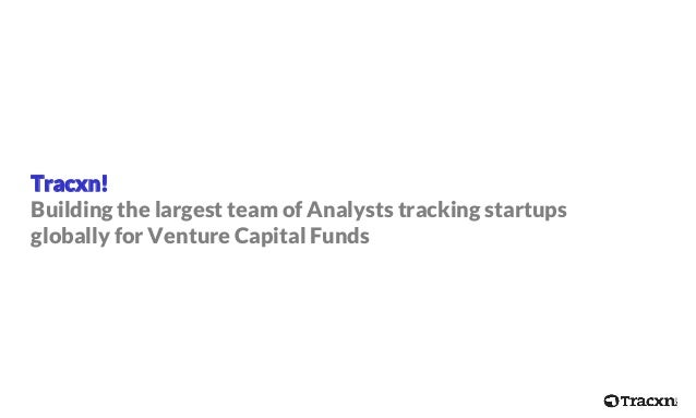 Tracxn! Building the largest team of Analysts tracking startups globally for Venture Capital Funds