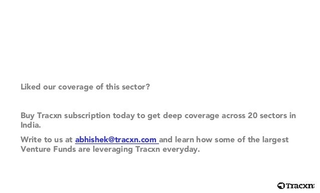 Liked our coverage of this sector? Buy Tracxn subscription today to get deep coverage across 20 sectors in India. Write to...