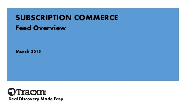 SUBSCRIPTION COMMERCE Feed Overview March 2015 Deal Discovery Made Easy