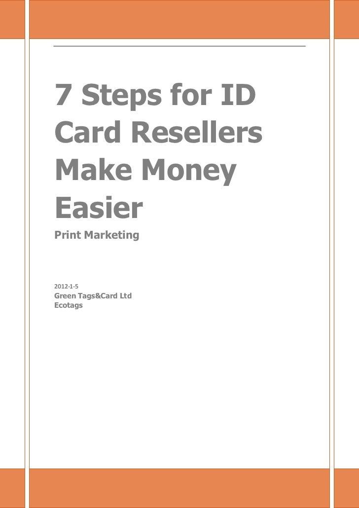 7 Steps for ID Card Resellers Make Money Easier7 Steps for IDCard ResellersMake MoneyEasierPrint Marketing2012-1-5Green Ta...
