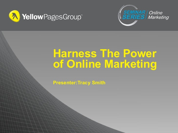 Harness The Power of Online Marketing Presenter:Tracy Smith