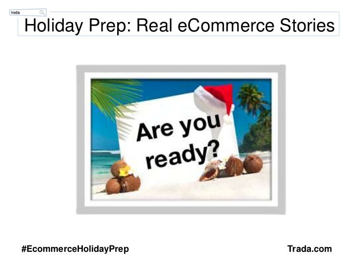 Holiday Prep: Real eCommerce Stories<br />#EcommerceHolidayPrep<br />Trada.com<br />