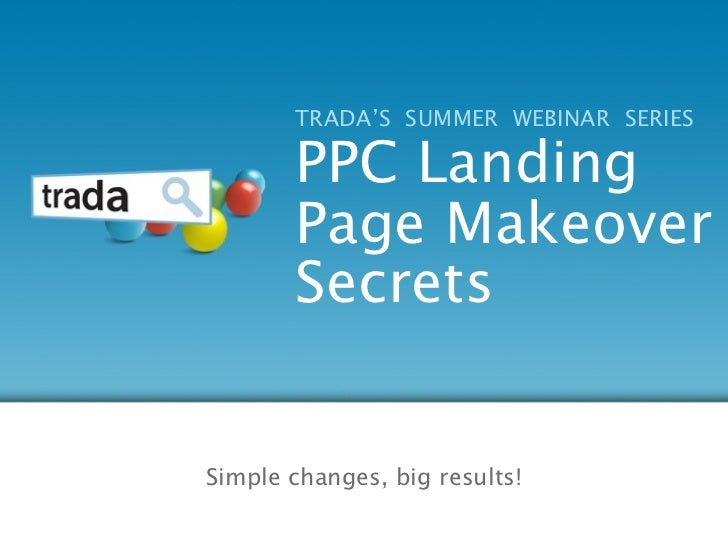 TRADA'S SUMMER WEBINAR SERIES       PPC Landing       Page Makeover       SecretsSimple changes, big results!