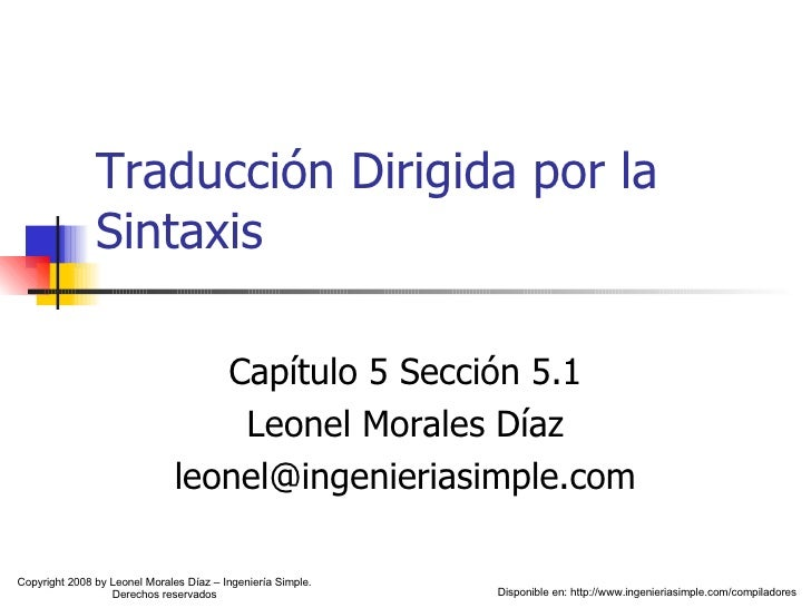 Traducción Dirigida por la Sintaxis Capítulo 5 Sección 5.1 Leonel Morales Díaz [email_address] Copyright 2008 by Leonel Mo...