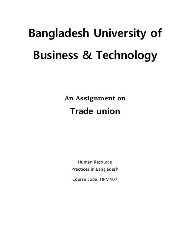 assignment on industrial relations bangladesh An assignment of industrial relations is a form of writing which comprises wide-ranging research, thorough study, exploring novel ideas and facts.