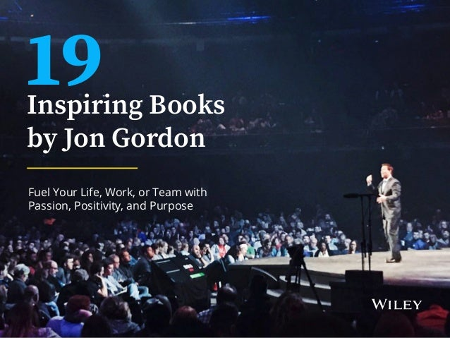 Inspiring Books by Jon Gordon Fuel Your Life, Work, or Team with Passion, Positivity, and Purpose 19