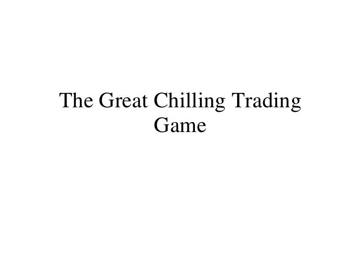 The Great Chilling Trading Game
