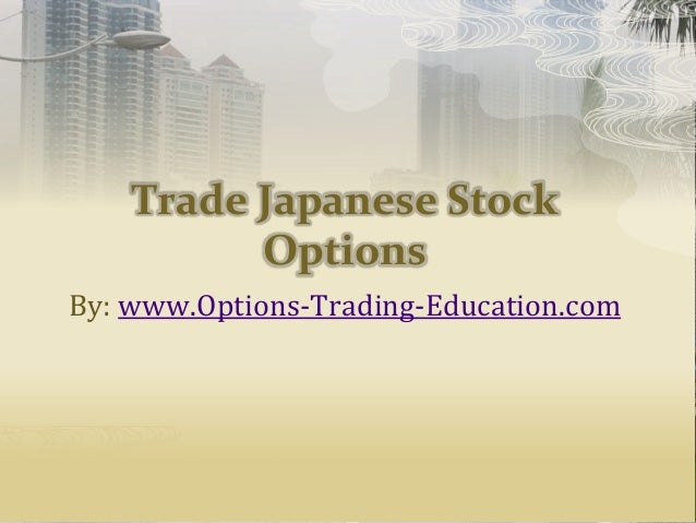 Trade Japanese Stock Options By: www.Options-Trading-Education.com