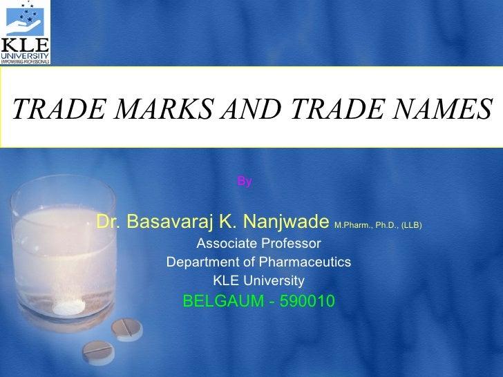 TRADE MARKS AND TRADE NAMES Dr. Basavaraj K. Nanjwade   M.Pharm., Ph.D., (LLB) Associate Professor Department of Pharmaceu...