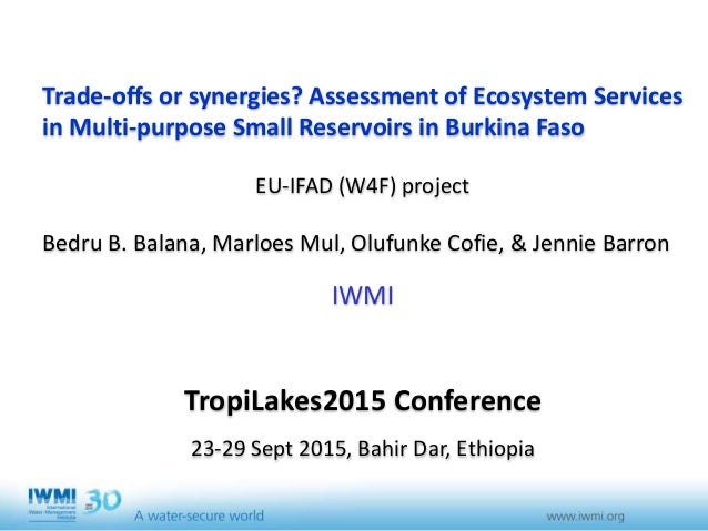 Trade-offs or synergies? Assessment of Ecosystem Services in Multi-purpose Small Reservoirs in Burkina Faso EU-IFAD (W4F) ...