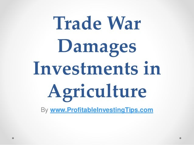 Trade War Damages Investments in Agriculture By www.ProfitableInvestingTips.com