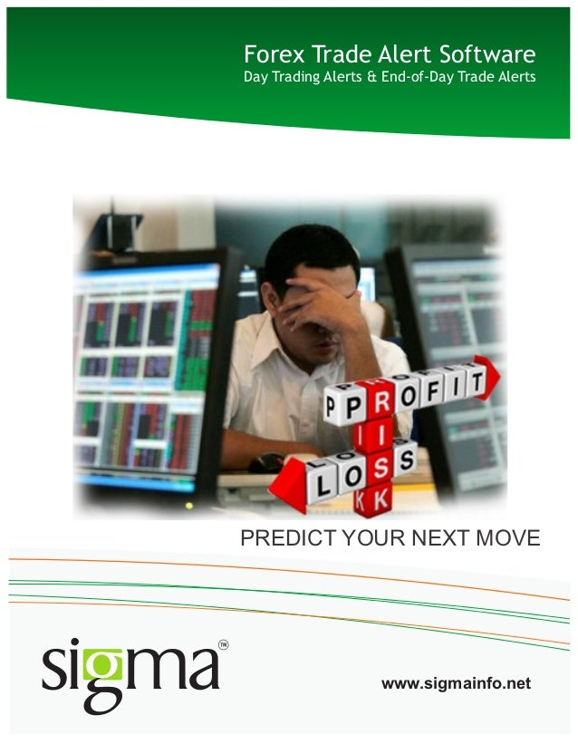 Forex Trade Alert Software Day Trading Alerts & End-of-Day Trade Alerts www.sigmainfo.net PREDICT YOUR NEXT MOVE