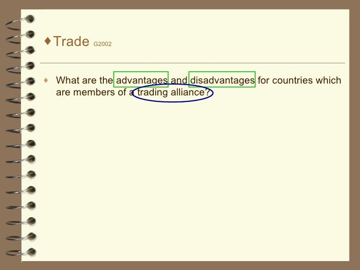 <ul><li>Trade  G2002 </li></ul><ul><li>What are the advantages and disadvantages for countries which are members of a trad...