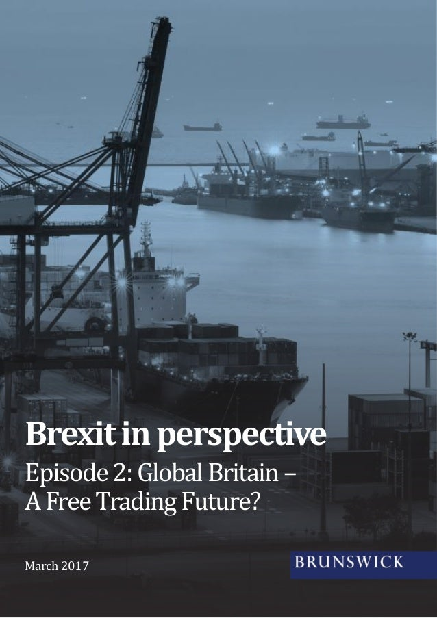 Episode2:Global Britain – AFreeTrading Future? Brexitinperspective March 2017