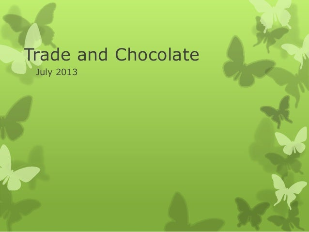 Trade and Chocolate July 2013