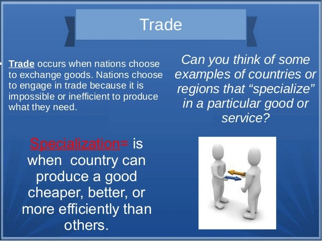 ●  Trade Trade occurs when nations choose to exchange goods. Nations choose to engage in trade because it is impossible or...