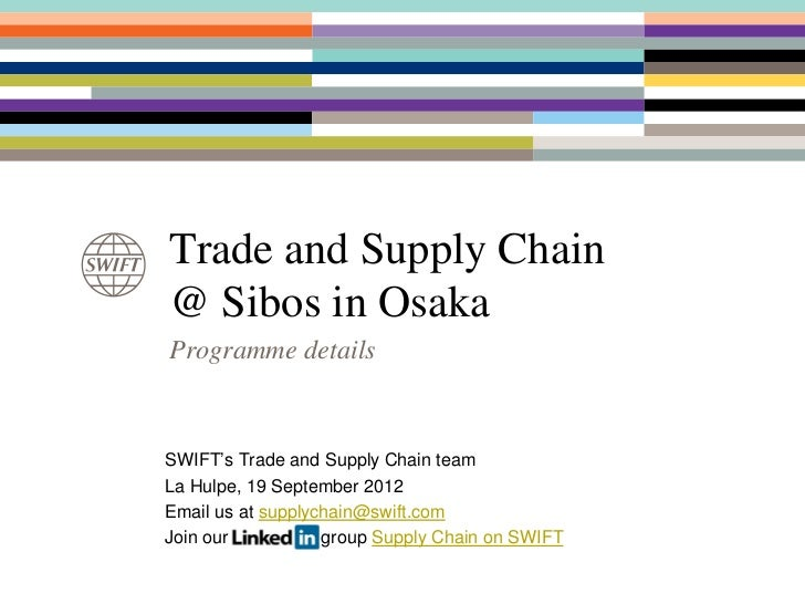 Trade and Supply Chain@ Sibos in OsakaProgramme detailsSWIFT's Trade and Supply Chain teamLa Hulpe, 19 September 2012Email...
