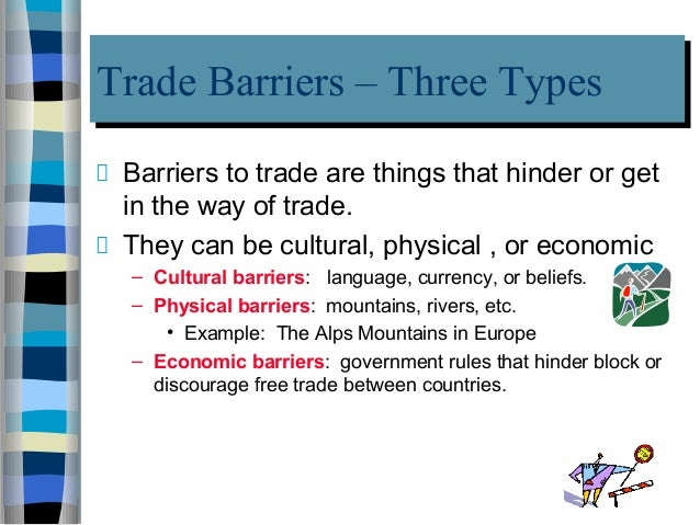 trade barriers Nz trade policy home  over the past three decades, successive new zealand governments have reformed our trade rules by removing many barriers to imports,.