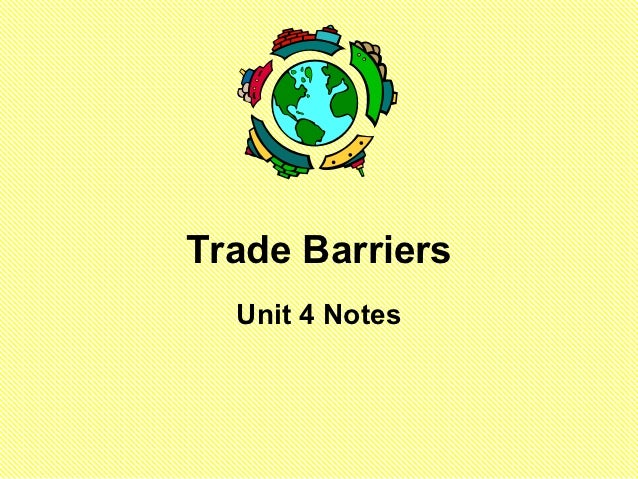 Trade Barriers  Unit 4 Notes