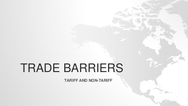 TRADE BARRIERS TARIFF AND NON-TARIFF