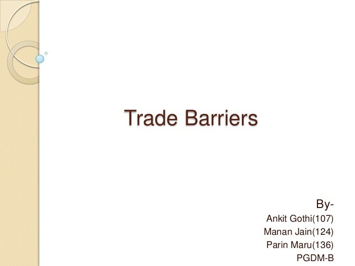 Trade Barriers                            By-                 Ankit Gothi(107)                 Manan Jain(124)            ...